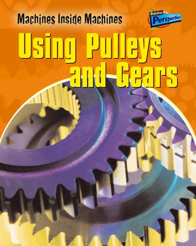 Download Pulleys and Gears (Raintree Perspectives: Machines Inside Machines) (Raintree Perspectives: Machines Inside Machines) PDF