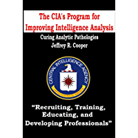 "The CIA's Program for Improving Intelligence Analysis - ""Curing Analytic Pathologies"""