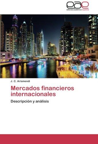 Mercados financieros internacionales: Descripción y análisis (Spanish Edition)