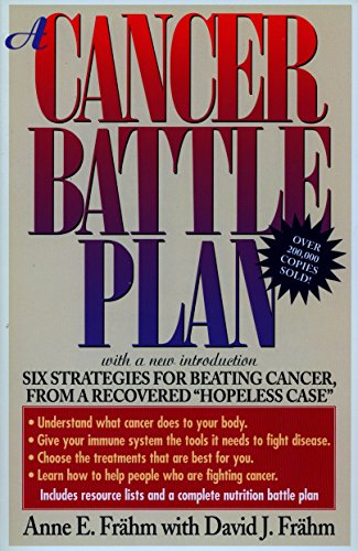"A Cancer Battle Plan: Six Strategies for Beating Cancer, from a Recovered ""Hopeless Case"" by Anne E. Frahm, David J. Frahm"
