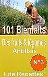 Beaute Et Sante Best Deals - 101 Bienfaits des fruits & légumes Antillais  + Recettes, Volume 3 (santé mangé bougé) (French Edition)