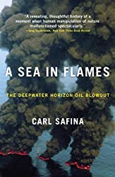 A Sea in Flames: The Deepwater Horizon Oil Blowout by Safina, Carl (2011) Paperback