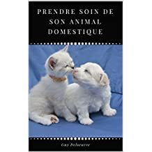 Prendre soin de son animal domestique (French Edition)