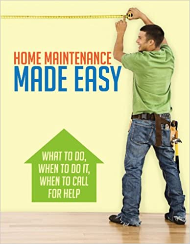Book Home Maintenance Made Easy: What to Do, When to Do It, When to Call for Help