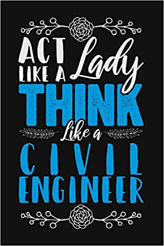 Act Like a Lady, Think Like a Civil Engineer: Lined Journal Notebook