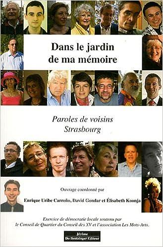 Lire DANS LE JARDIN DE MA MEMOIRE PAROLES DE VOISIN - STRASBOURG pdf, epub ebook