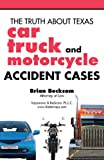 The Truth About Texas Car, Truck, and Motorcycle Accident Cases