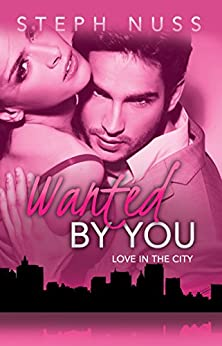 Wanted By You (Love in the City Book 1) by [Nuss, Steph]