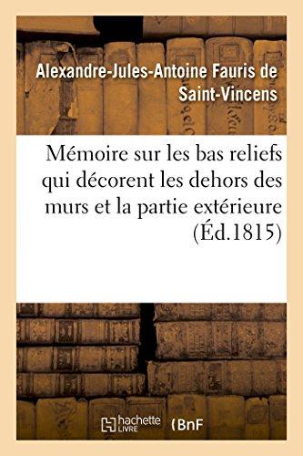 Mémoire Sur Les Bas Reliefs Qui Décorent Les Dehors Des Murs Et La Partie Extérieure Du Choeur (Arts) (French Edition)