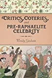 img - for Critics, Coteries, and Pre-Raphaelite Celebrity (Gender and Culture Series) book / textbook / text book