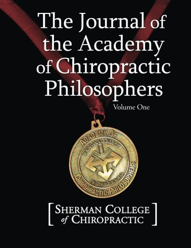 Read Online The Journal of the Academy of Chiropractic Philosophers: Volume 1 (The Journal of then Academy of Chiropractic Philosophers) pdf