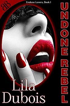 Undone Rebel (Undone Lovers Book 1) by [Dubois, Lila]