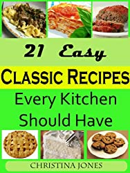 21 Easy Classic Recipes Every Kitchen Should Have (English Edition)
