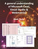 A General Understanding of Microsoft Excel, Visual Studio and Webmatrix2, Mark Taylor, 1782220941