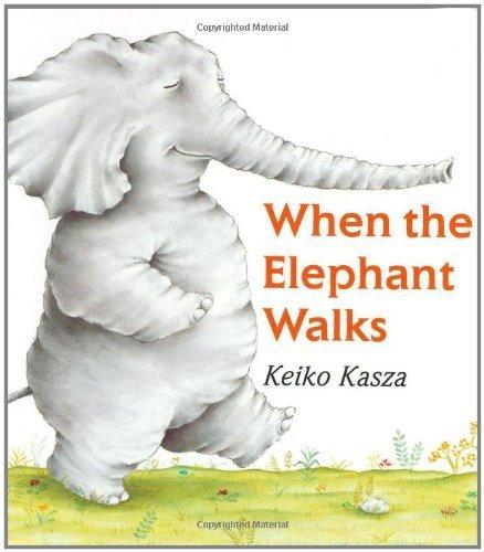 When the Elephant Walks by Keiko Kasza (2004-05-24) pdf