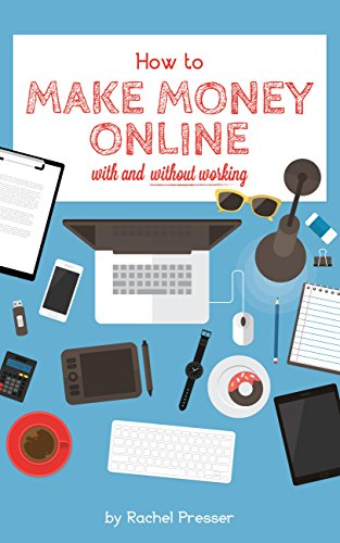 How to Make Money Online: With and Without Working