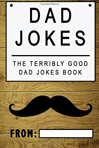 Dad Jokes: The Terribly Good Dad jokes book| Father's Day gift, Dads Birthday Gift, Christmas Gift For Dads (Volume 1)