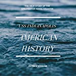 American History, USS Indianapolis: The True Story of the Greatest US Naval Disaster: Incredible Secrets of WWII | Patrick Spencer
