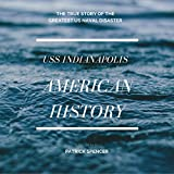 img - for American History, USS Indianapolis: The True Story of the Greatest US Naval Disaster: Incredible Secrets of WWII book / textbook / text book