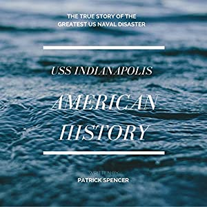 American History, USS Indianapolis: The True Story of the Greatest US Naval Disaster Audiobook