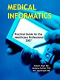Medical Informatics: Practical Guide for the Healthcare Professional 2007, Robert Hoyt and Melanie Sutton, 1430321628