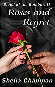 Roses and Regret (Blood of the Rainbow Book 2) by [Chapman, Shelia]