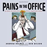 Pains in the Office - 50 People You Absolutely,Definitely Must Avoid at Work!