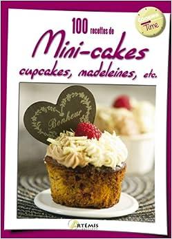 100 RECETTES DE MINI CAKES, CUPCAKES, MADELEINES