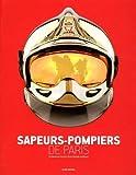 Sapeurs-pompiers de Paris: La fabuleuse histoire d'une brigade mythique