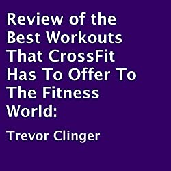 Review of the Best Workouts That CrossFit Has to Offer to the Fitness World