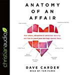 Anatomy of an Affair: How Affairs, Attractions, and Addictions Develop, and How to Guard Your Marriage Against Them | Dave Carder