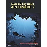 Mais où est donc Archimède ? (French Edition)