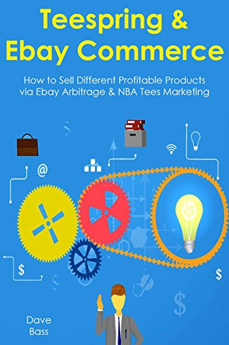TEESPRING & EBAY COMMERCE: How to Sell Different Profitable Products via Ebay Arbitrage & NBA Tees -