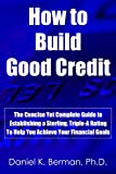How to Build Good Credit: The Concise Yet Complete Guide to Establishing a Sterling, Triple-A Rating, to Help You Achieve Your Financial Goals (U.S. Credit Secrets Series Book 4)