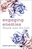 Engaging Enemies : Hayek and the Left, Griffiths, Simon, 1783481072