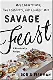 Savage Feast: Three Generations, Two Continents, and a Dinner Table (A Memoir with Recipes)