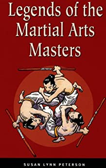 Legends of the Martial Arts Masters by [Peterson, Susan Lynn]