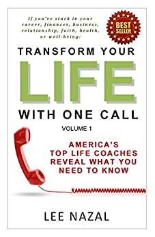 Transform Your Life with One Call: America's Top Life Coaches Reveal What You Need to Know by [Nazal, Lee]