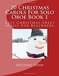 20 Christmas Carols For Solo Oboe Book 1: Easy Christmas Sheet Music For Beginners (Volume 1)