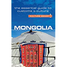 Mongolia - Culture Smart!: The Essential Guide to Customs & Culture: The Essential Guide to Customs & Culture