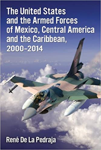 Book The United States and the Armed Forces of Mexico, Central America and the Caribbean, 2000-2014 by Rene De La Pedraja (2014-10-22)