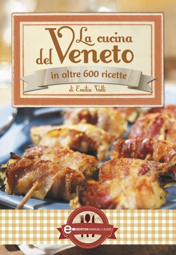 La cucina del Veneto (eNewton Manuali e Guide) (Italian ...