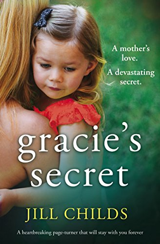 My dearest daughter, I will never forget the day I nearly lost you. The day you learned the secrets that would tear us apart…  Gracie's Secret by Jill Childs
