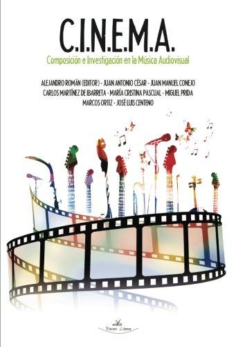 C.I.N.E.M.A.: Composición e Investigación en la Música Audiovisual (Spanish Edition)
