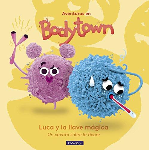 Luca y la Llave Mágica (Aventuras en Bodytown. Primeras lecturas): Un cuento sobre la fiebre