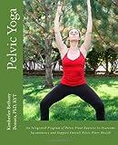 Pelvic Yoga, Kimberlee Bethany Bonura, 1481158368