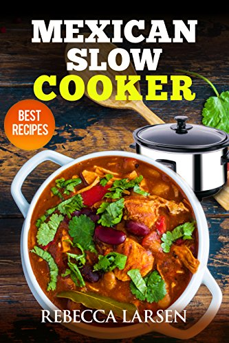 Mexican Slow Cooker. Best Recipes by Rebecca Larsen