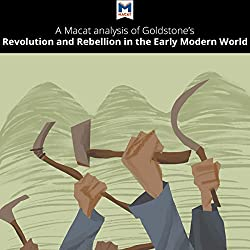 A Macat Analysis of Jack A. Goldstone's Revolution and Rebellion in the Early Modern World