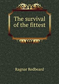 The survival of the fittest, or the Philosophy of power (1896) par Ragnar Redbeard