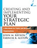 Creating and Implementing Your Strategic Plan: A Workbook for Public and Nonprofit Organizations (Bryson on Strategic Planning)